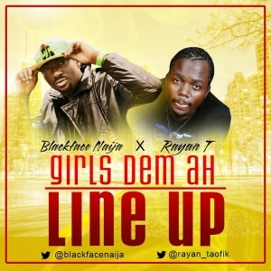 Blackface - Girls Dem Ah Line Up Ft. Rayan T